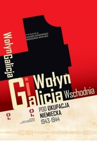Wołyń i Galicja Wschodnia pod okupacją niemiecką 1943-1944