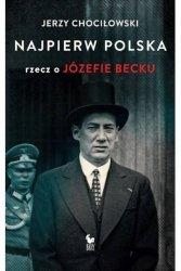 Najpierw Polska Rzecz o Józefie Becku