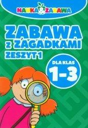 Nauka i zabawa Zabawa z zagadkami 1-3 Zeszyt 1