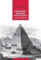 Przedświt polskiej egiptologii - szkice biograficzne