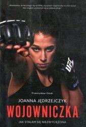 Joanna Jędrzejczyk Wojowniczka Jak stałam się niezwyciężona