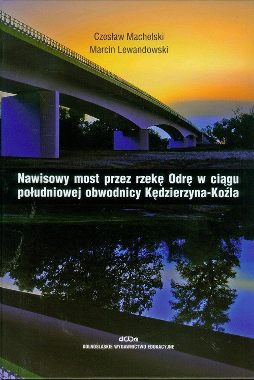 Nawisowy most przez rzekę Odrę w ciągu południowej obwodnicy Kędzierzyna-Koźla