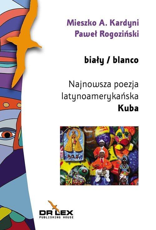 Biały / blanco Najnowsza poezja latynoamerykańska Kuba