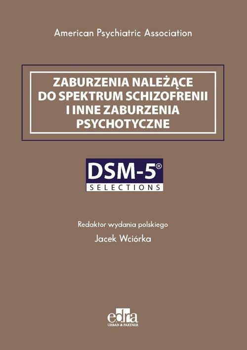 Zaburzenia należące do spektrum schizofrenii i inne zaburzenia psychotyczne. DSM-5 Selections