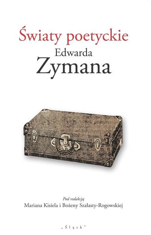Światy poetyckie Edwarda Zymana