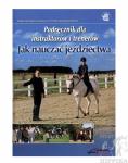 Jak nauczać jeździectwa. Podręcznik dla instruktorów i trenerów.