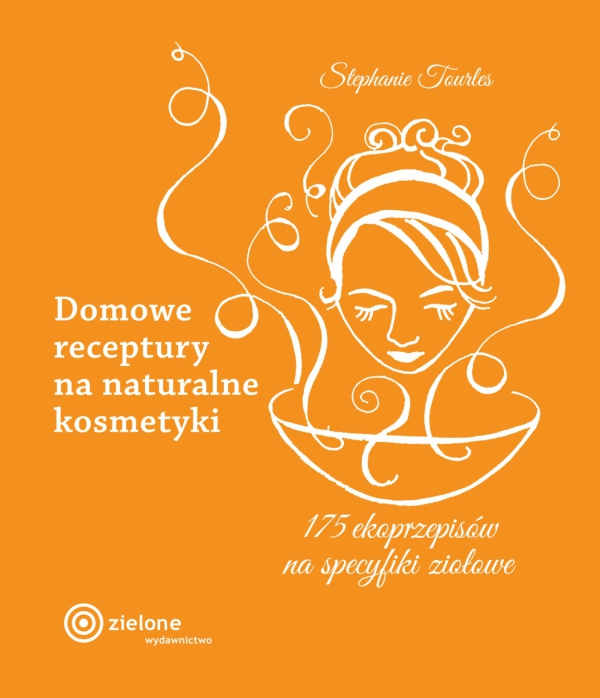 Domowe receptury na naturalne kosmetyki. Stephanie Tourles