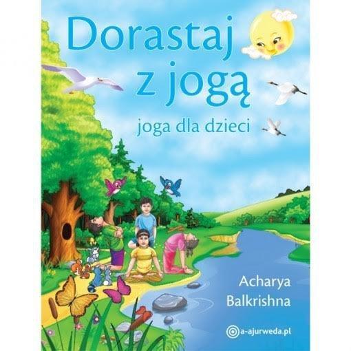Dorastaj z jogą. Joga dla dzieci -  Acharya Balkrishna