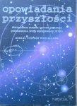 Opowiadania z przyszłości • Mistrzowie science-fiction ukazują dwadzieścia wizji komunikacji jutra [Clarke, Baxter, Stephenson, Gibson, Bear, Benford]