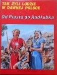 Tak żyli ludzie w dawnej Polsce • Od Piasta do Kadłubka