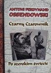Antoni Ferdynand Ossendowski • Czarny czarownik. Po szerokim świecie