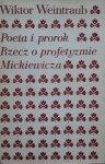 Wiktor Weintraub • Poeta i prorok. Rzecz o profetyzmie Mickiewicza