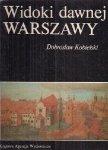 Dobrosław Kobielski • Widoki dawnej Warszawy