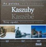 Kaszuby. Trzy epoki. 1937-1947-2007