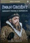 Henri Troyat • Iwan Groźny. Krwawy twórca Imperium