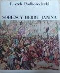 Leszek Podhorodecki • Sobiescy herbu Janina