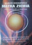 Marcin Ryszkiewicz • Matka Ziemia w przyjaznym kosmosie. Gaja i zasada antropiczna w dziejach myśli przyrodniczej