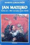 Marian Gorzkowski • Jan Matejko. Epoka od r. 1861 do końca życia artysty z dziennika prowadzonego w ciągu lat siedemnastu