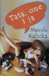 Manula Kalicka • Tata, one i ja