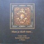 Mam ja skarb mam. Katalog • Wystawa z okazji czterystu lat pobytu Karmelitanek Bosych w Polsce