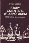 Janusz Zdebski • Stary cmentarz w Zakopanem. Przewodnik biograficzny