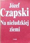 Józef Czapski • Na nieludzkiej ziemi