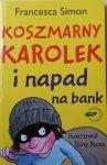 Francesca Simon • Koszmarny Karolek i napad na bank