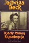 Jadwiga Beck • Kiedy byłam Ekscelencją