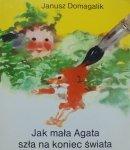 Janusz Domagalik • Jak mała Agata szła na koniec świata [Emilia Piekarska-Freudenreich]