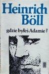 Heinrich Boll • Gdzie byłeś Adamie?