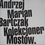 Andrzej Marian Bartczak • Kolekcjoner mostów