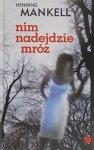 Henning Mankell • Nim nadejdzie mróz