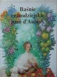 Marie Catherine d'Aulnoy • Baśnie czarodziejskie