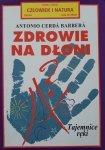 Antonio Cerda Barbera • Zdrowie na dłoni. Tajemnice ręki
