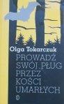 Olga Tokarczuk • Prowadź swój pług przez kości umarłych