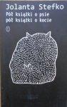 Jolanta Stefko • Pół książki o psie, pół książki o kocie