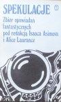 Isaac Asimov • Spekulacje. Zbiór opowiadań fantastycznych