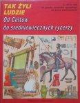 Tak żyli ludzie • Od Celtów do średniowiecznych rycerzy