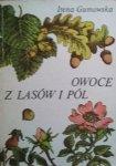 Irena Gumowska • Owoce z lasów i pól