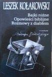 Leszek Kołakowski • Bajki różne. Opowieści biblijne. Rozmowy z diabłem