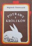 Wojciech Tatarczuch • Potrawy z królików