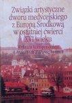 Danuta Quirini-Popławska • Związki artystyczne dworu medycejskiego z Europą Środkową w ostatniej ćwierci XVI wieku