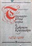 Marian Biskup • Trzynastoletnia wojna z Zakonem Krzyżackim 1454-1466