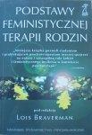 red. Lois Braverman • Podstawy feministycznej terapii rodzin