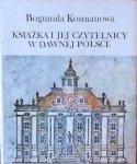 Bogumiła Kosmanowa •  Książka i jej czytelnicy w dawnej Polsce