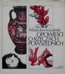 Władysław Kopaliński • Opowieść o rzeczach powszednich
