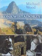 Michael Wood • Konkwistadorzy