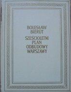 Bolesław Bierut • Sześcioletni plan odbudowy Warszawy
