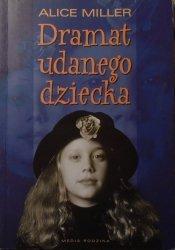 Alice Miller • Dramat udanego dziecka