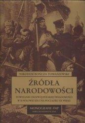 Nikodem Bończa-Tomaszewski • Źródła narodowości. Powstanie i rozwój polskiej świadomości w II połowie XIX i na początku XX wieku